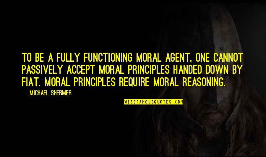 Principles Quotes By Michael Shermer: To be a fully functioning moral agent, one