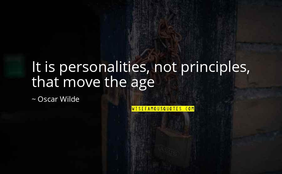 Principles Quotes By Oscar Wilde: It is personalities, not principles, that move the