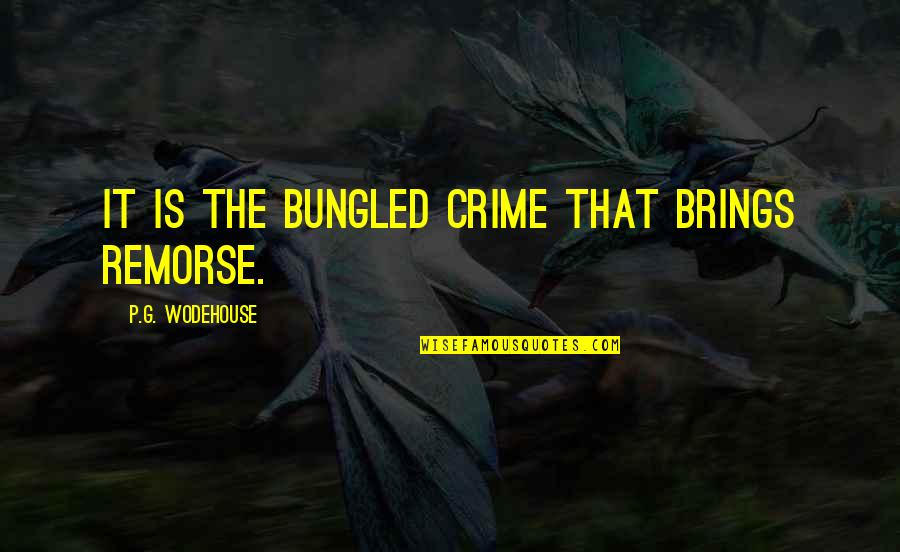 Principles Quotes By P.G. Wodehouse: It is the bungled crime that brings remorse.