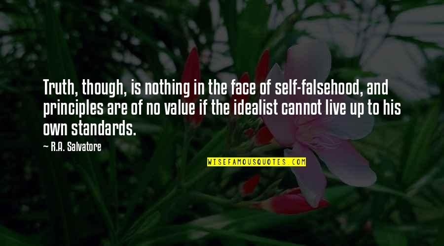 Principles Quotes By R.A. Salvatore: Truth, though, is nothing in the face of