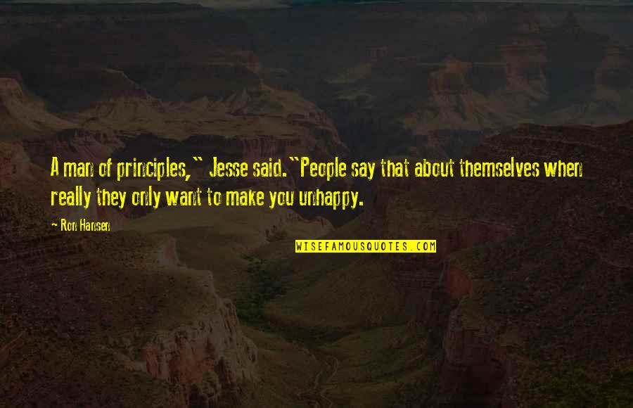 """Principles Quotes By Ron Hansen: A man of principles,"""" Jesse said.""""People say that"""