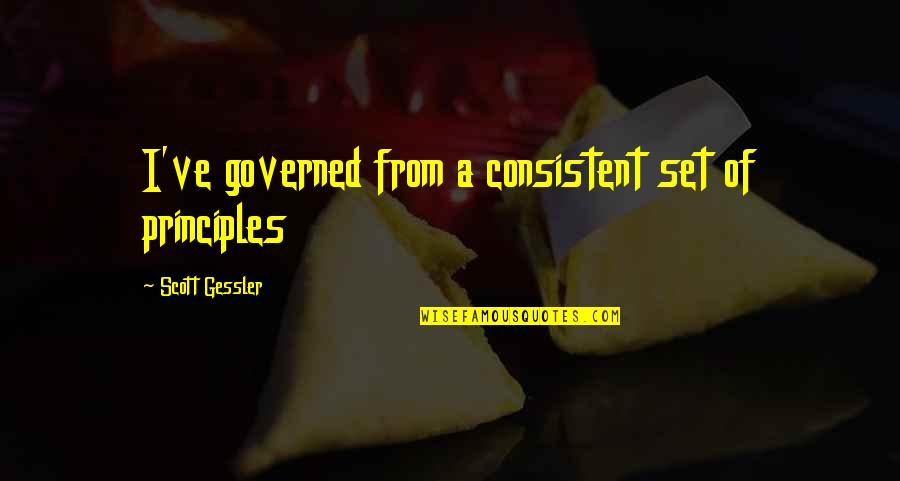 Principles Quotes By Scott Gessler: I've governed from a consistent set of principles