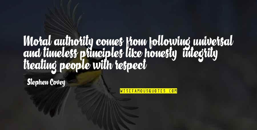 Principles Quotes By Stephen Covey: Moral authority comes from following universal and timeless
