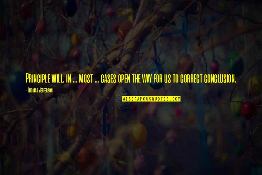 Principles Quotes By Thomas Jefferson: Principle will, in ... most ... cases open