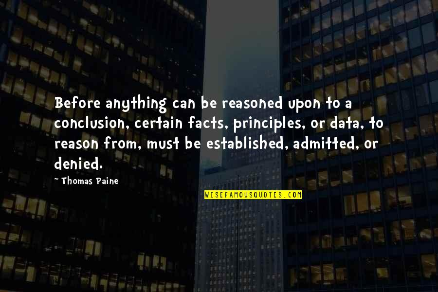 Principles Quotes By Thomas Paine: Before anything can be reasoned upon to a