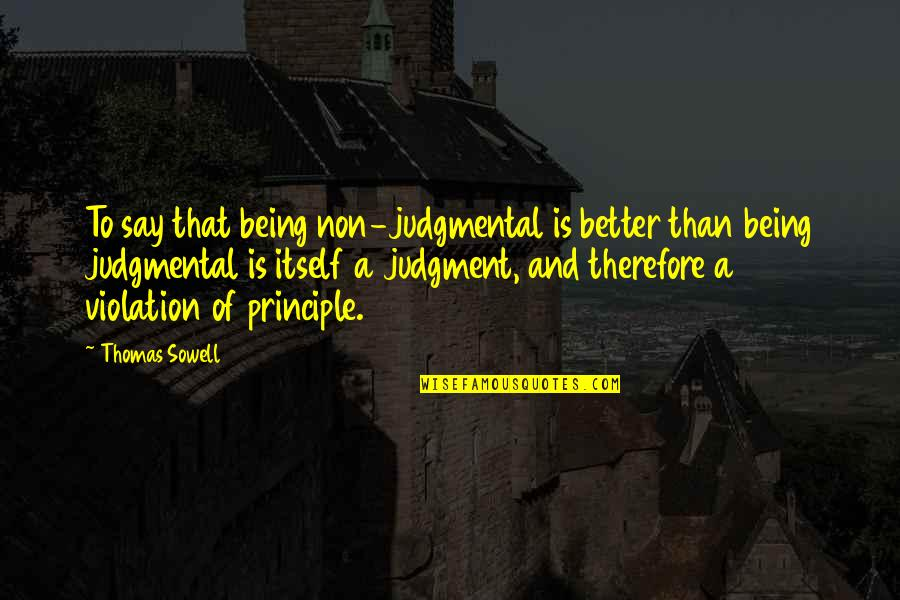 Principles Quotes By Thomas Sowell: To say that being non-judgmental is better than