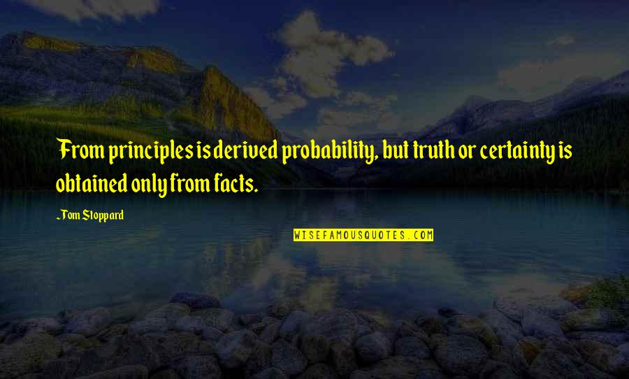 Principles Quotes By Tom Stoppard: From principles is derived probability, but truth or