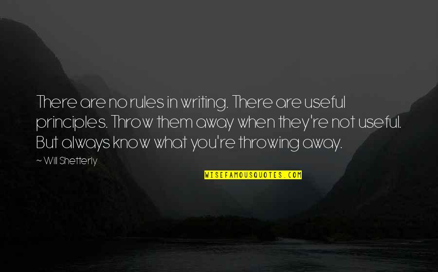 Principles Quotes By Will Shetterly: There are no rules in writing. There are