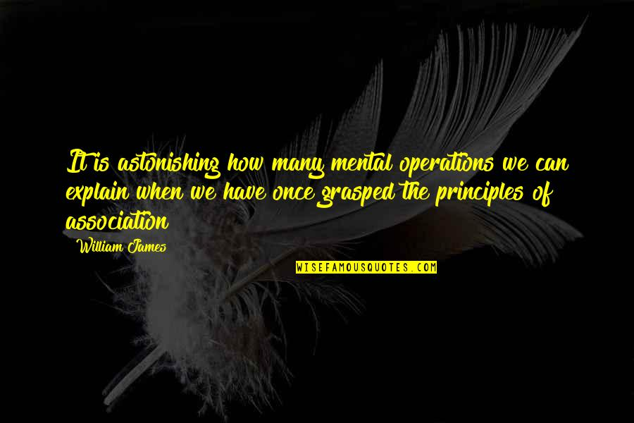Principles Quotes By William James: It is astonishing how many mental operations we