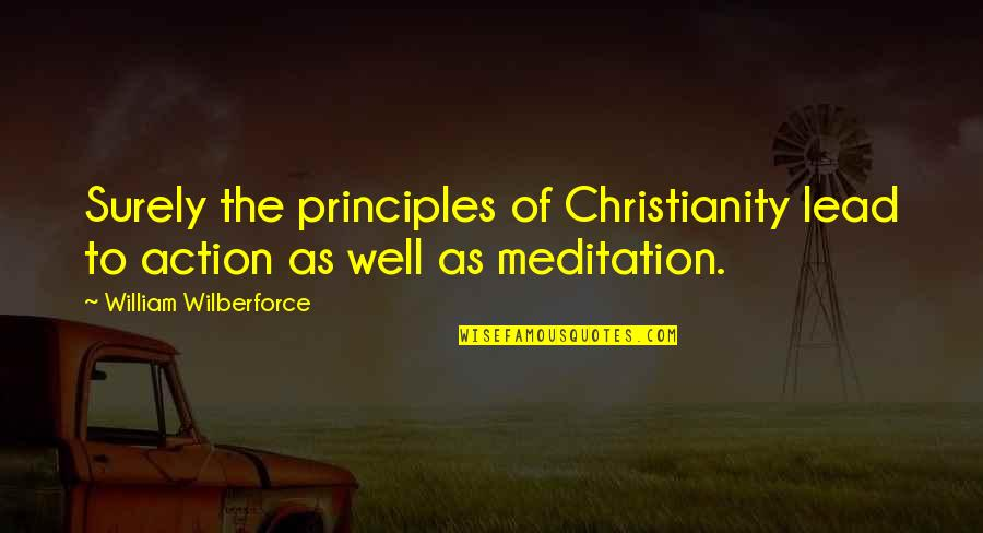 Principles Quotes By William Wilberforce: Surely the principles of Christianity lead to action