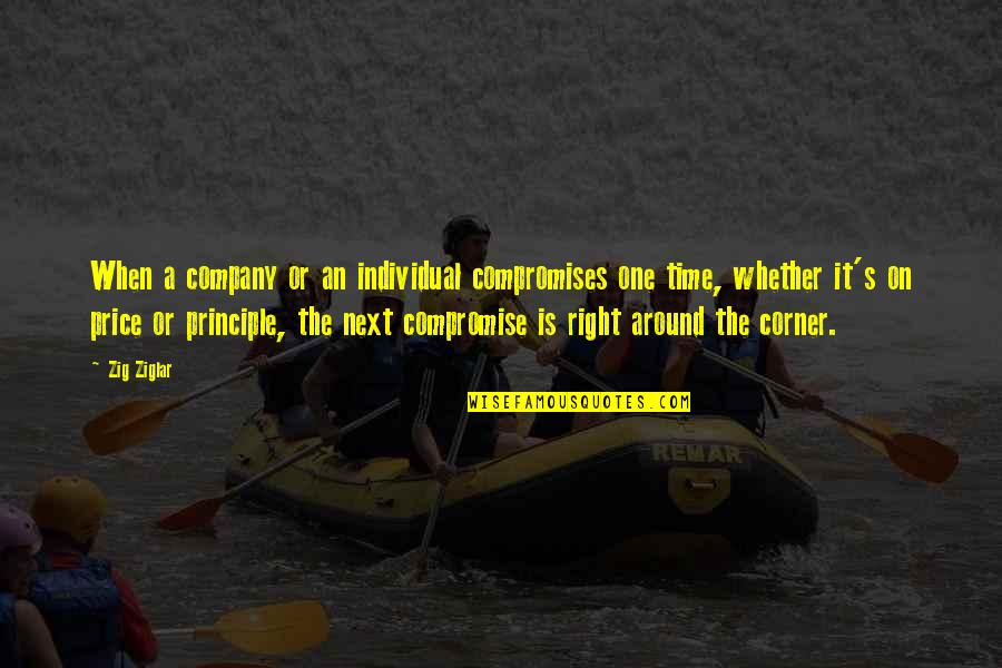 Principles Quotes By Zig Ziglar: When a company or an individual compromises one