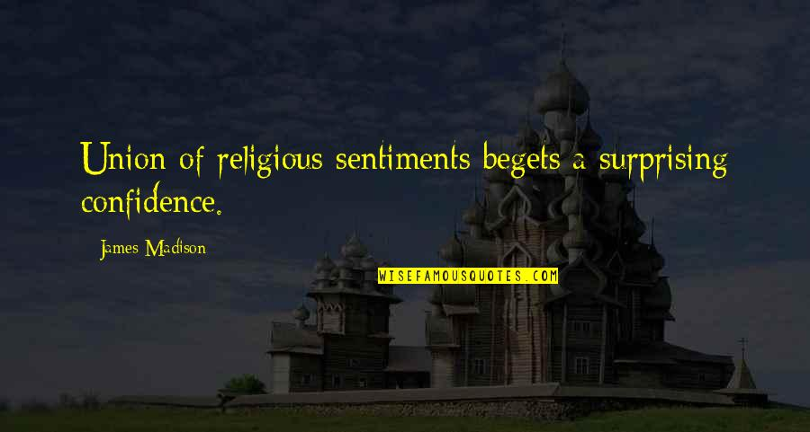 Prinkles Quotes By James Madison: Union of religious sentiments begets a surprising confidence.