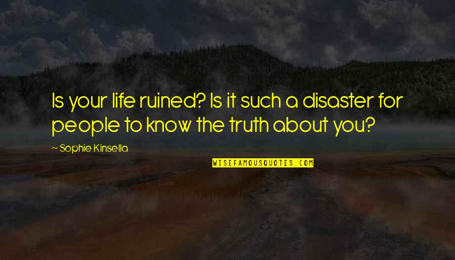 Prinkles Quotes By Sophie Kinsella: Is your life ruined? Is it such a