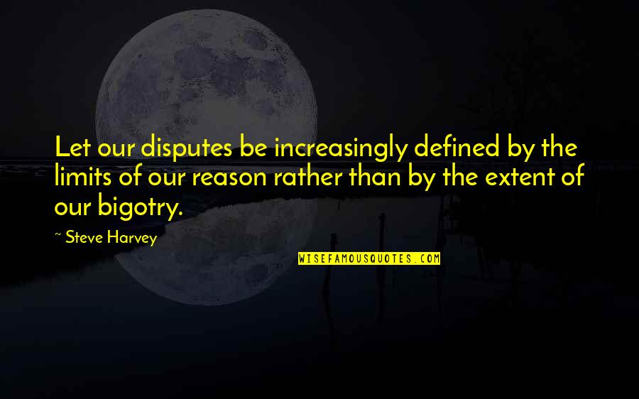 Prinkles Quotes By Steve Harvey: Let our disputes be increasingly defined by the