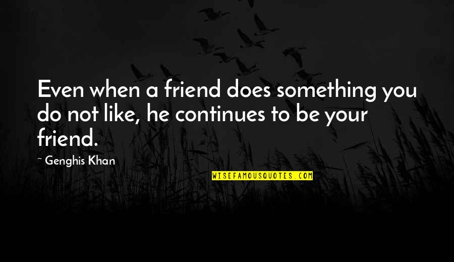 Prinsipe Tagalog Quotes By Genghis Khan: Even when a friend does something you do