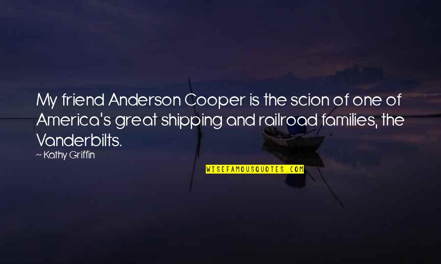 Prinsipe Tagalog Quotes By Kathy Griffin: My friend Anderson Cooper is the scion of