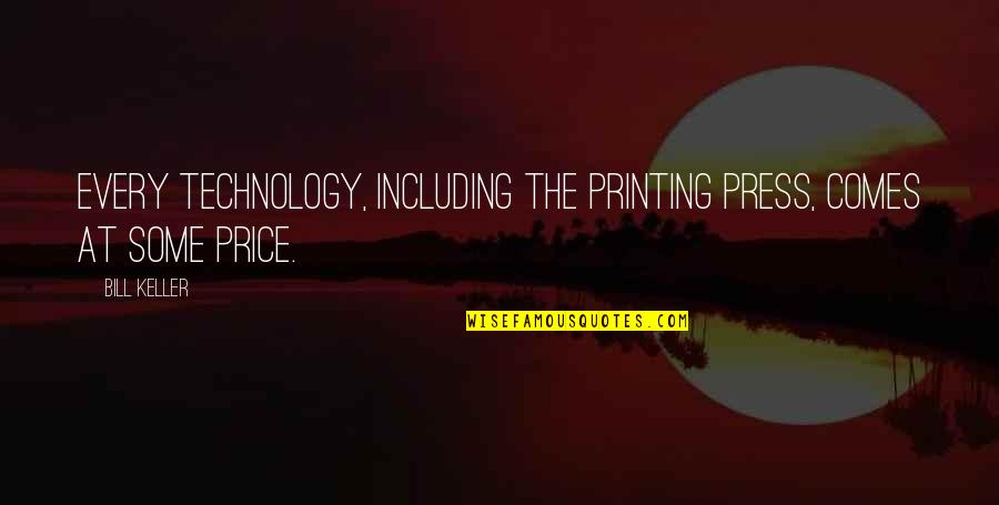 Printing Press Quotes By Bill Keller: Every technology, including the printing press, comes at