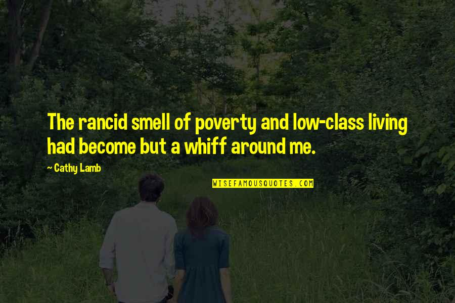 Printing Press Quotes By Cathy Lamb: The rancid smell of poverty and low-class living