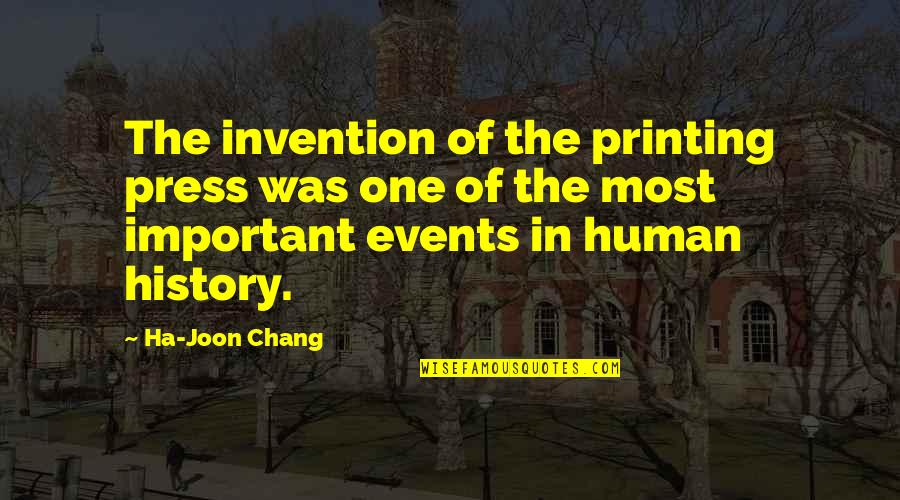 Printing Press Quotes By Ha-Joon Chang: The invention of the printing press was one