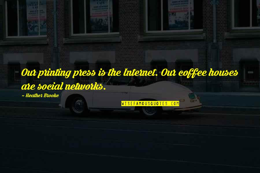 Printing Press Quotes By Heather Brooke: Our printing press is the Internet. Our coffee