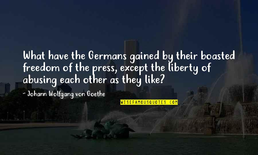 Printing Press Quotes By Johann Wolfgang Von Goethe: What have the Germans gained by their boasted