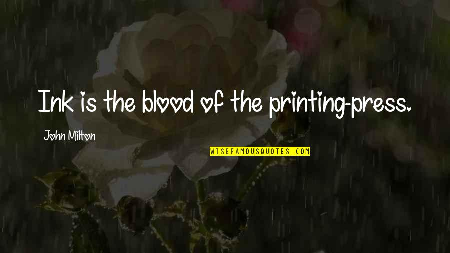 Printing Press Quotes By John Milton: Ink is the blood of the printing-press.