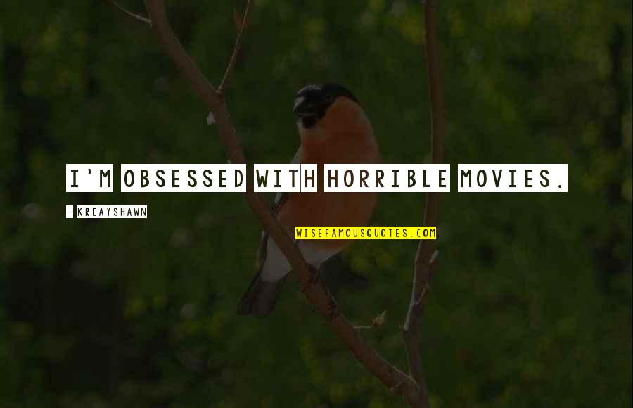 Printing Press Quotes By Kreayshawn: I'm obsessed with horrible movies.