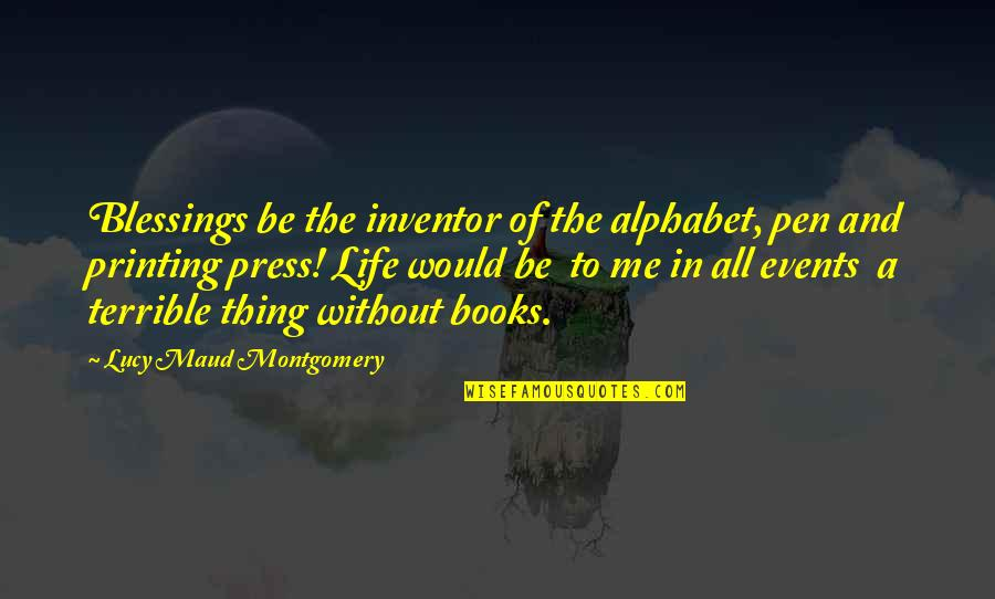 Printing Press Quotes By Lucy Maud Montgomery: Blessings be the inventor of the alphabet, pen