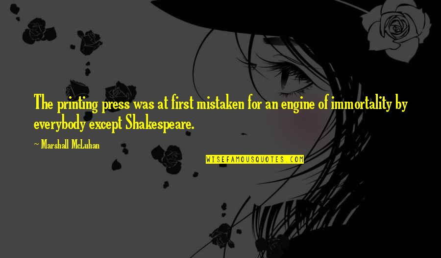 Printing Press Quotes By Marshall McLuhan: The printing press was at first mistaken for