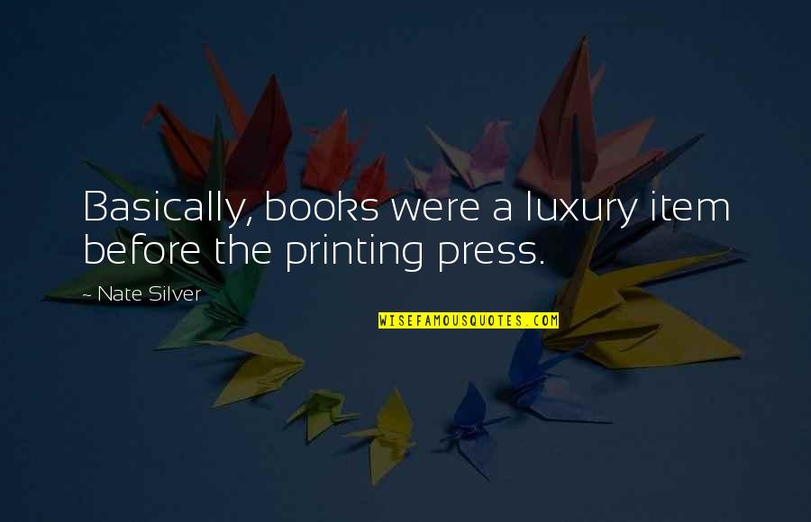Printing Press Quotes By Nate Silver: Basically, books were a luxury item before the