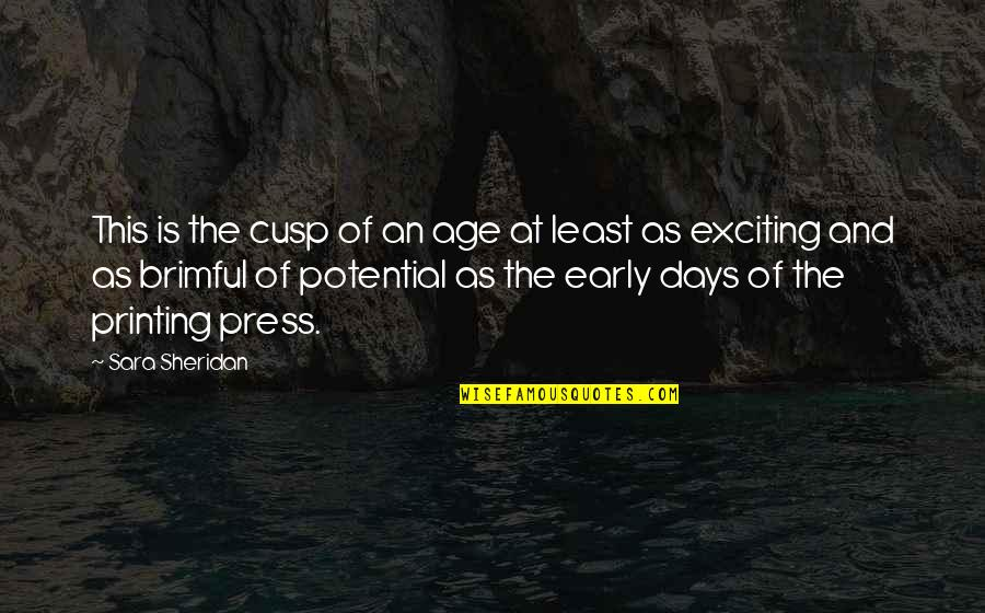 Printing Press Quotes By Sara Sheridan: This is the cusp of an age at