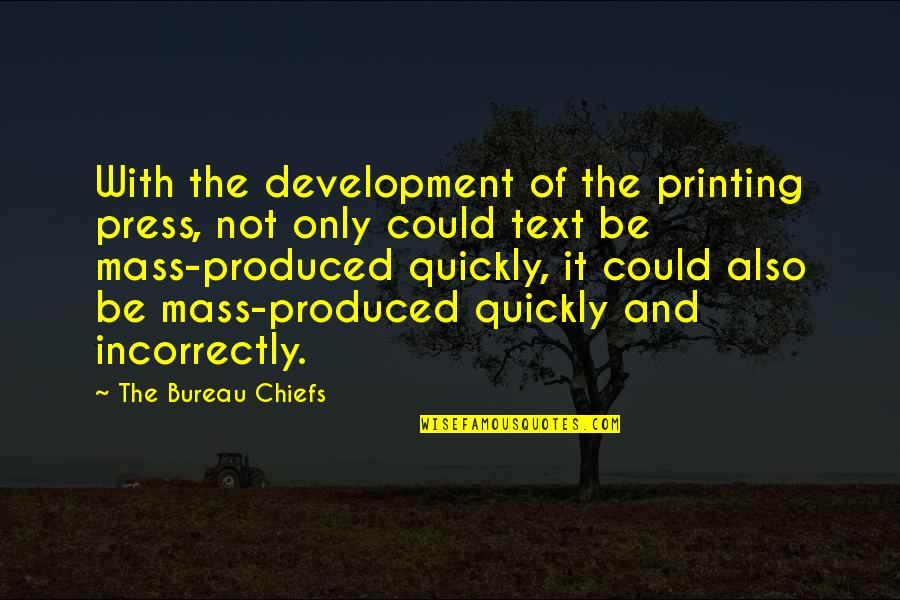Printing Press Quotes By The Bureau Chiefs: With the development of the printing press, not