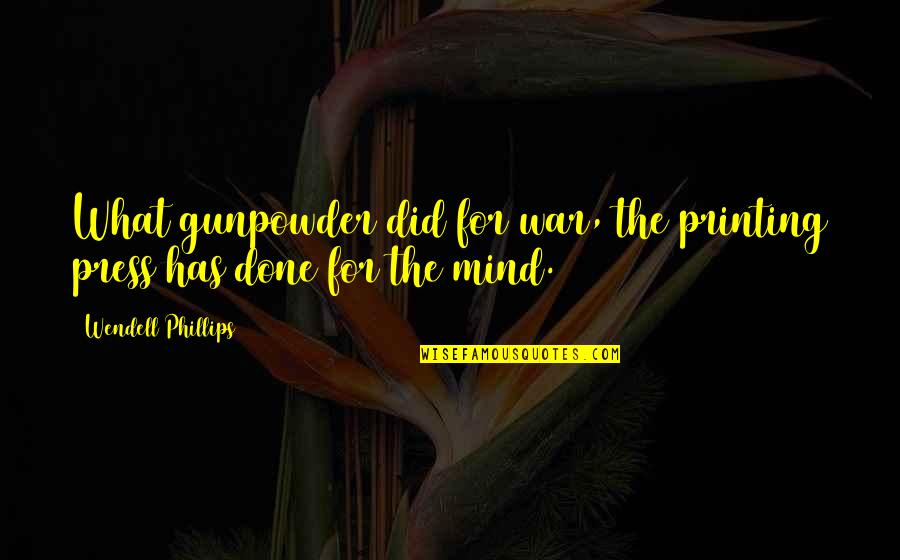 Printing Press Quotes By Wendell Phillips: What gunpowder did for war, the printing press