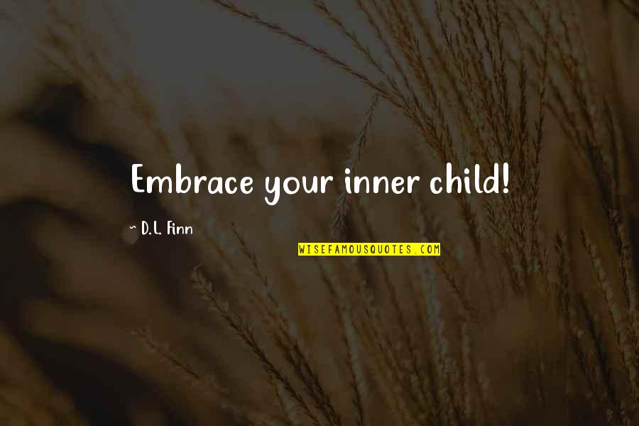 Printmaker Quotes By D.L. Finn: Embrace your inner child!