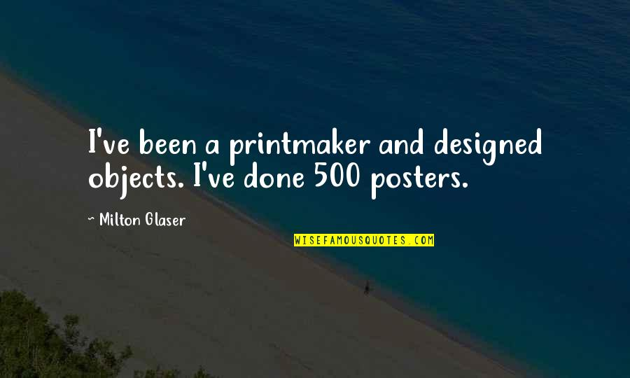 Printmaker Quotes By Milton Glaser: I've been a printmaker and designed objects. I've