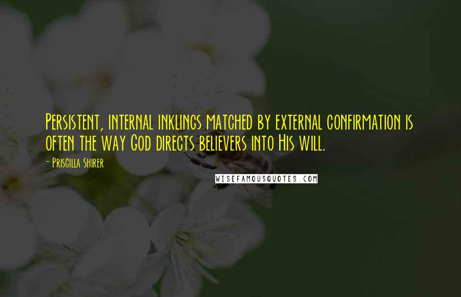 Priscilla Shirer quotes: Persistent, internal inklings matched by external confirmation is often the way God directs believers into His will.