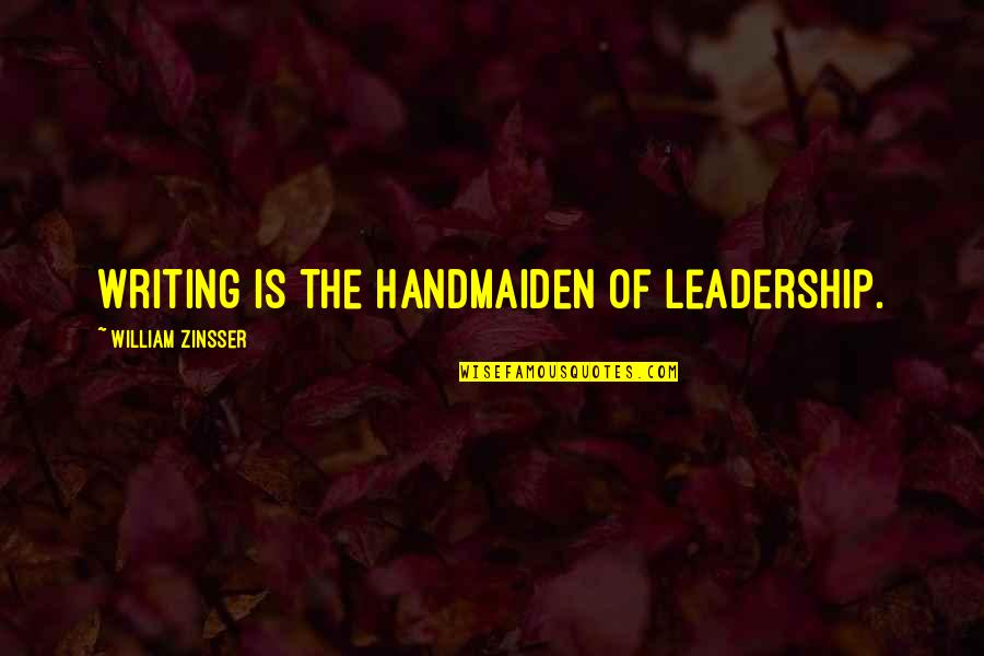 Privacy In Fahrenheit 451 Quotes By William Zinsser: Writing is the handmaiden of leadership.