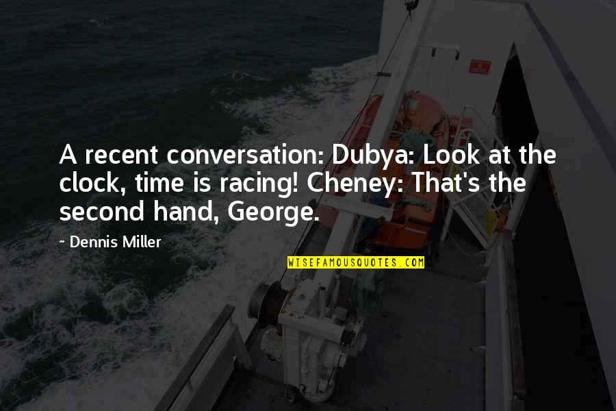 Private Practice Cooper Quotes By Dennis Miller: A recent conversation: Dubya: Look at the clock,