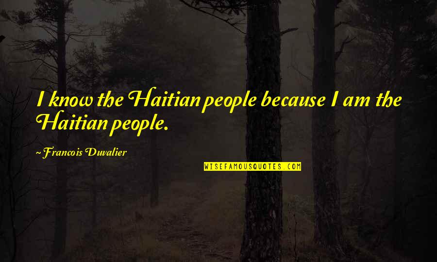 Private Practice Cooper Quotes By Francois Duvalier: I know the Haitian people because I am
