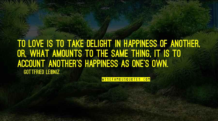 Private Practice Cooper Quotes By Gottfried Leibniz: To love is to take delight in happiness