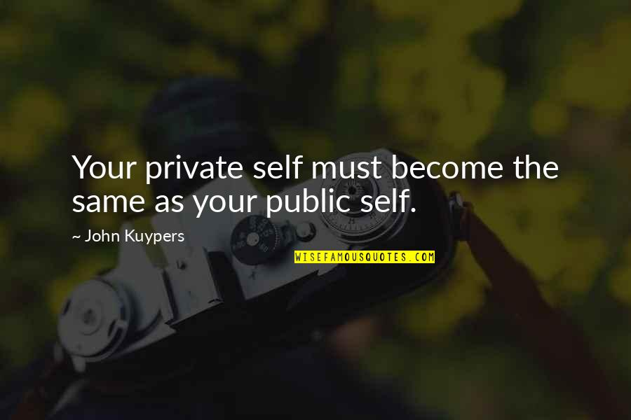 Private Relationships Quotes By John Kuypers: Your private self must become the same as