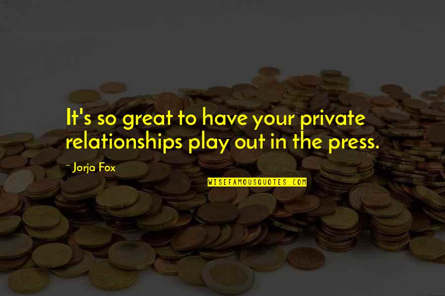 Private Relationships Quotes By Jorja Fox: It's so great to have your private relationships