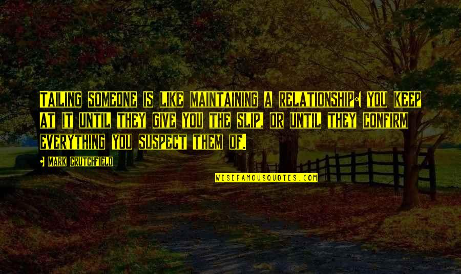 Private Relationships Quotes By Mark Crutchfield: Tailing someone is like maintaining a relationship: you