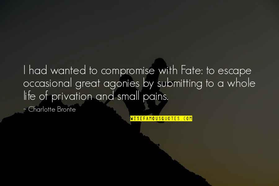 Privation Quotes By Charlotte Bronte: I had wanted to compromise with Fate: to