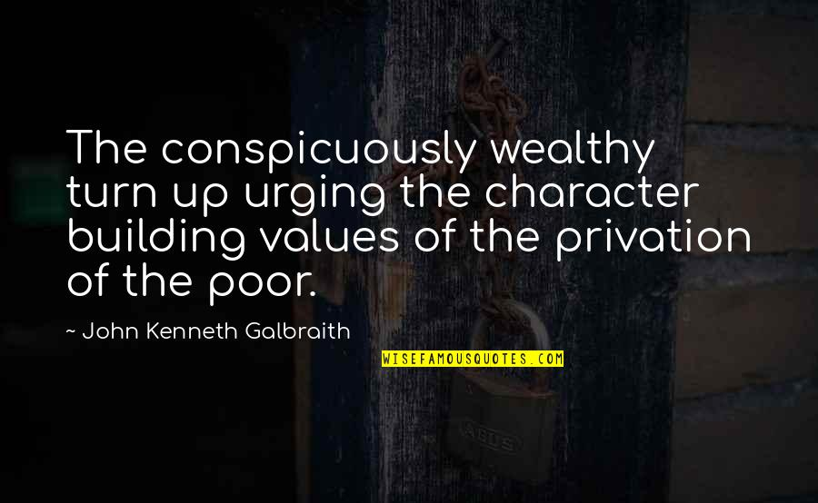 Privation Quotes By John Kenneth Galbraith: The conspicuously wealthy turn up urging the character