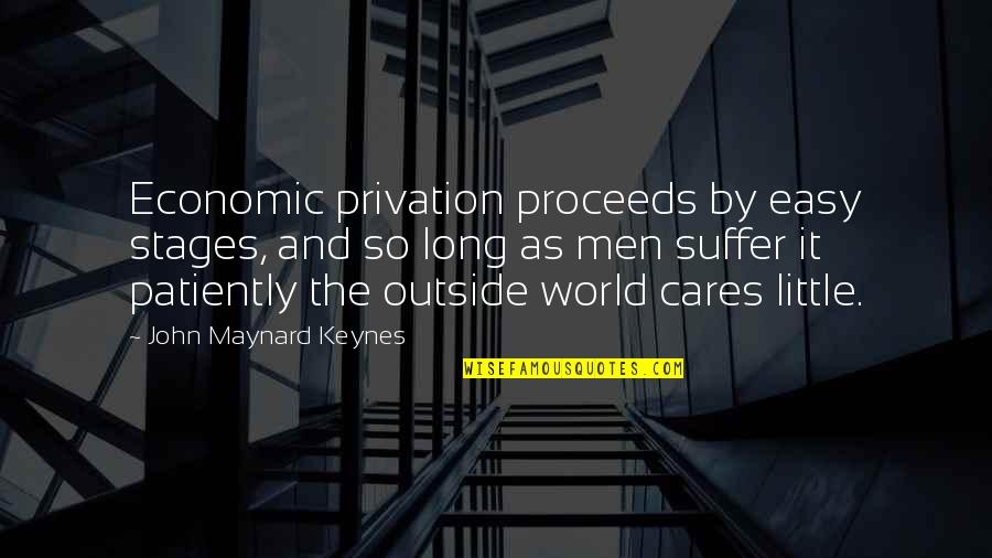 Privation Quotes By John Maynard Keynes: Economic privation proceeds by easy stages, and so
