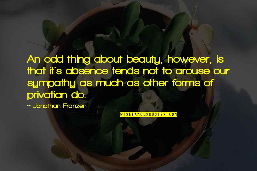 Privation Quotes By Jonathan Franzen: An odd thing about beauty, however, is that