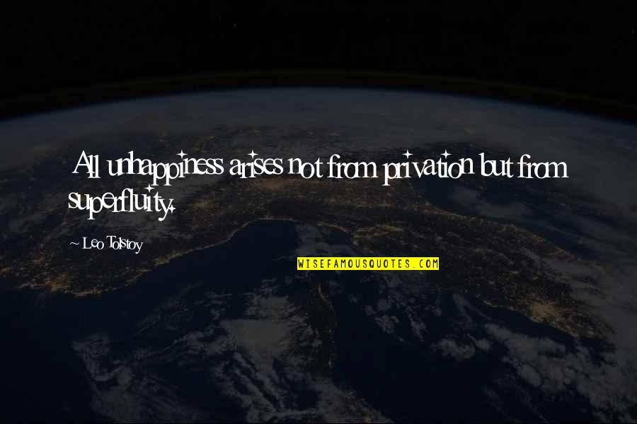 Privation Quotes By Leo Tolstoy: All unhappiness arises not from privation but from