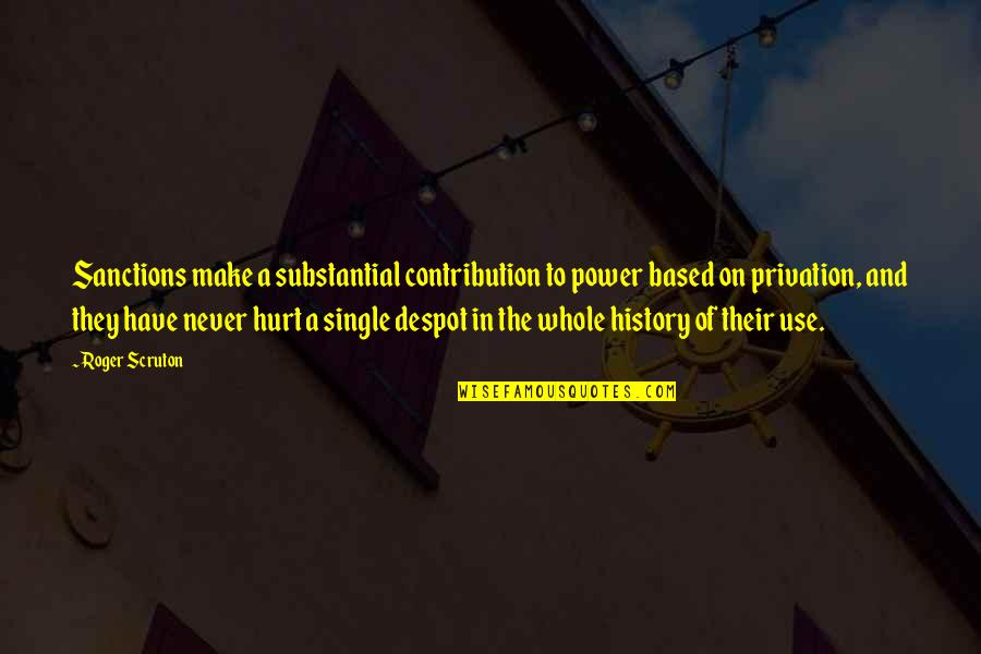 Privation Quotes By Roger Scruton: Sanctions make a substantial contribution to power based