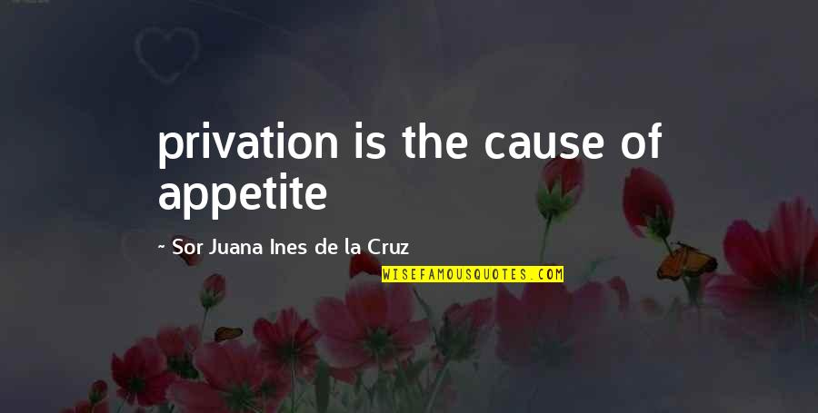 Privation Quotes By Sor Juana Ines De La Cruz: privation is the cause of appetite